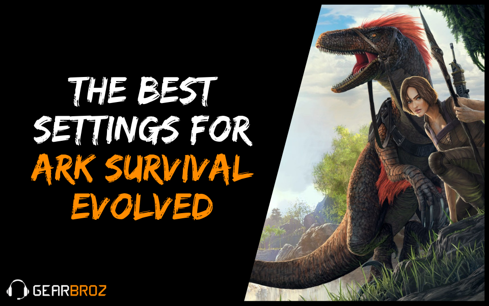 The Best Settings for Ark: Survival Evolved